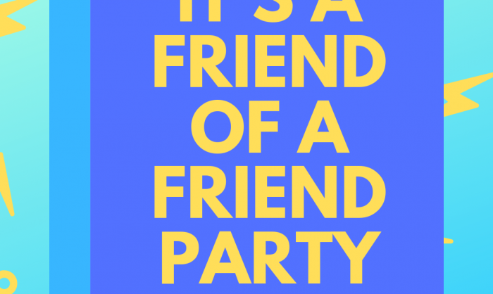 Friend of a Friend Party PT 2